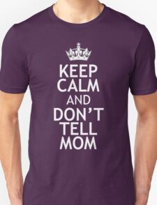 KEEP CALM AND DON'T TELL MOM T-Shirt