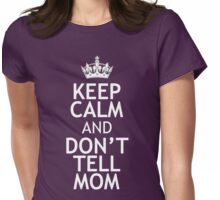 KEEP CALM AND DON'T TELL MOM Womens Fitted T-Shirt