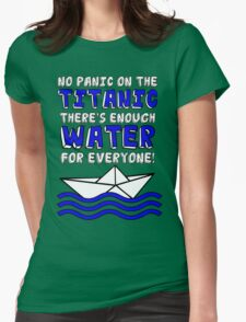 No panic on the Titanic there's enough water for everyone! T-Shirt