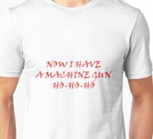 now i have machine gun ho ho ho Unisex T-Shirt