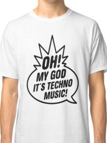 Oh My God, It's Techno Music! Classic T-Shirt