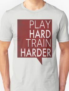 Play hard, train harder T-Shirt