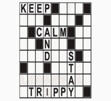 Keep Calm Stay Trippy MOFO! by EdgyyArt