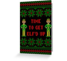 Get Elfd Up Buddy Elf Ugly Christmas Sweater Greeting Card
