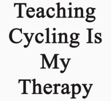 Teaching Cycling Is My Therapy  by supernova23