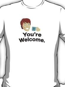 Ladies, You're Welcome. T-Shirt