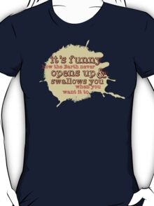 """""""It's funny how the Earth never opens up and swallows you..."""" (Buffy the Vampire Slayer) T-Shirt"""
