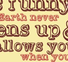 """It's funny how the Earth never opens up and swallows you..."" (Buffy the Vampire Slayer) Sticker"