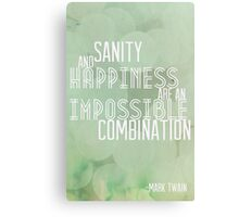 sanity and happiness are an impossible combination  Canvas Print