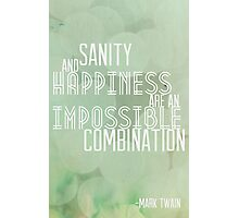 sanity and happiness are an impossible combination  Photographic Print