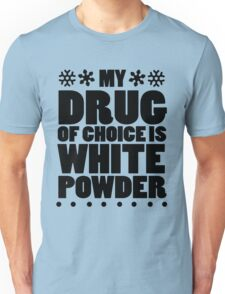 My drug of choice is white powder Unisex T-Shirt