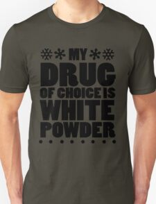 My drug of choice is white powder T-Shirt