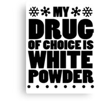 My drug of choice is white powder Canvas Print