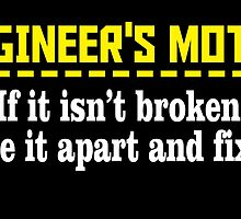engineer's motto if it isn't broken take it apart and fix it by tdesignz