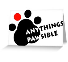 anything pawsible Greeting Card