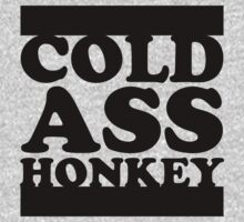 Cold Ass Honkey (black ink) by Max Effort
