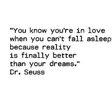"""You know you're in love when you can't fall asleep because reality is finally better than your dreams.""  ― Dr. Seuss by Shirtquotes"