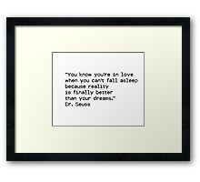 """You know you're in love when you can't fall asleep because reality is finally better than your dreams.""  ― Dr. Seuss Framed Print"
