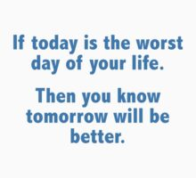 If Today Is The Worst Day Of Your Life by BrightDesign