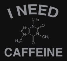 I Need Caffeine by BrightDesign