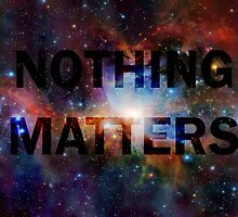 ⋰⋱★⋰⋱★ nothing matters ★⋰⋱★⋰⋱ by kreckmann
