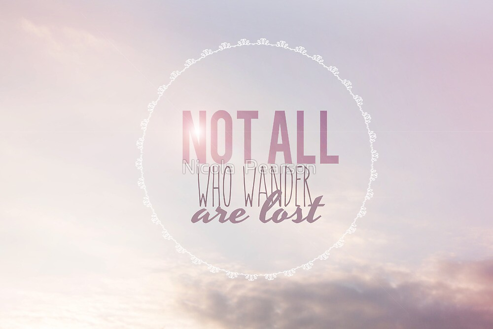 Not All Who Wander Are Lost Clouds by Nicola  Pearson