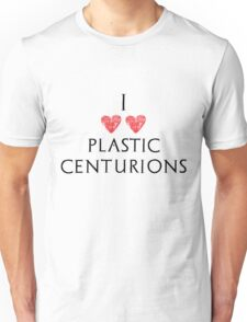 I Love Plastic Centurions Unisex T-Shirt
