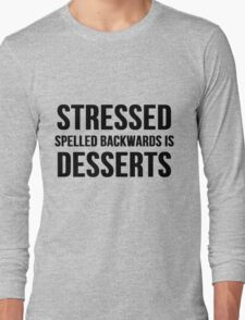 Stressed Spelled Backward Is Desserts Long Sleeve T-Shirt