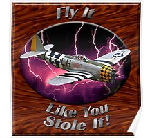 P-47 Thunderbolt Fly It Like You Stole It Poster