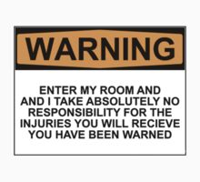 WARNING: ENTER MY ROOM AND I TAKE NO RESPONSIBILITY FOR THE INJURIES YOU WILL RECIEVE, YOU HAVE BEEN WARNED by Bundjum