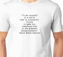 """To be yourself in a world that is constantly trying to make you something else is the greatest accomplishment.""  ― Ralph Waldo Emerson Unisex T-Shirt"