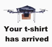 your t-shirt has arrived drone by Tia Knight