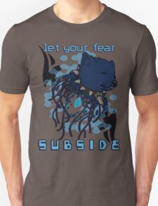 Let your fear subside. T-Shirt
