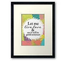 """Sylvia Plath """"Let me live, love, and say it well in good sentences"""" Framed Print"""