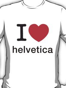 I Love Helvetica T-Shirt