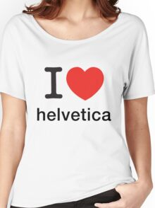 I Love Helvetica Women's Relaxed Fit T-Shirt