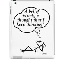 A belief is only a thought I keep thinking! iPad Case/Skin