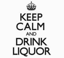Keep Calm and Drink Liquor (Carry On) by CarryOn