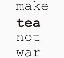 Make tea not war by RebeccaStephens