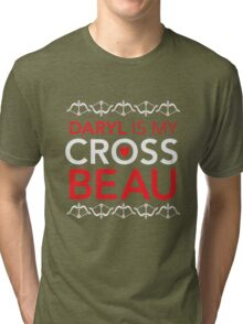 Daryl is my Cross Beau Tri-blend T-Shirt