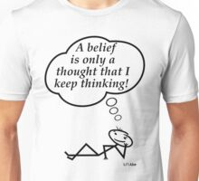 A belief is only a thought I keep thinking! Unisex T-Shirt