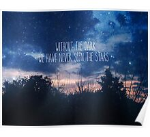 Without The Dark We Have Never Seen The Stars Poster