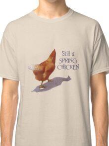 Still a Spring Chicken, Artwork of Walking Hen, Humor Classic T-Shirt