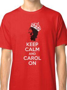 Keep Calm and Carol On Classic T-Shirt