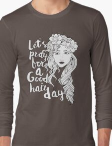 Let's Pray For A Good Hair Day Long Sleeve T-Shirt