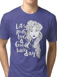 Let's Pray For A Good Hair Day Tri-blend T-Shirt