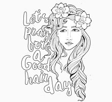 Let's Pray For A Good Hair Day Unisex T-Shirt