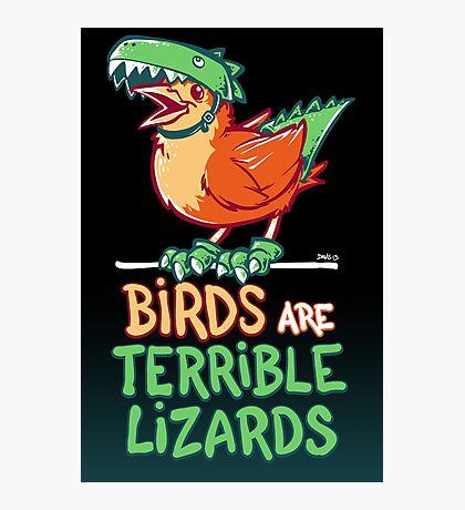 Birds Are Terrible Lizards Photographic Print