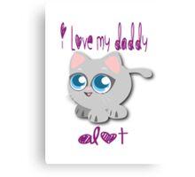 Daddy I Love You Alot Canvas Print