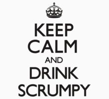 Keep Calm and Drink Scrumpy (Carry On) by CarryOn